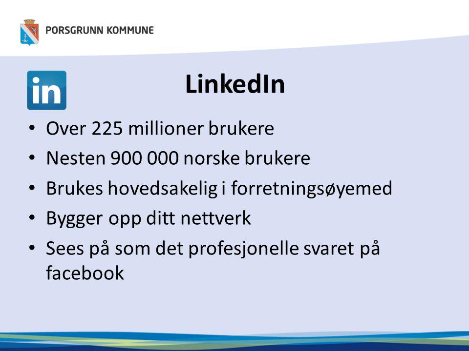 LinkedIn • Over 225 millioner brukere • Nesten 900 000 norske brukere • Brukes hovedsakelig i forretningsøyemed • Bygger opp ditt nettverk • Sees på som det profesjonelle svaret på facebook