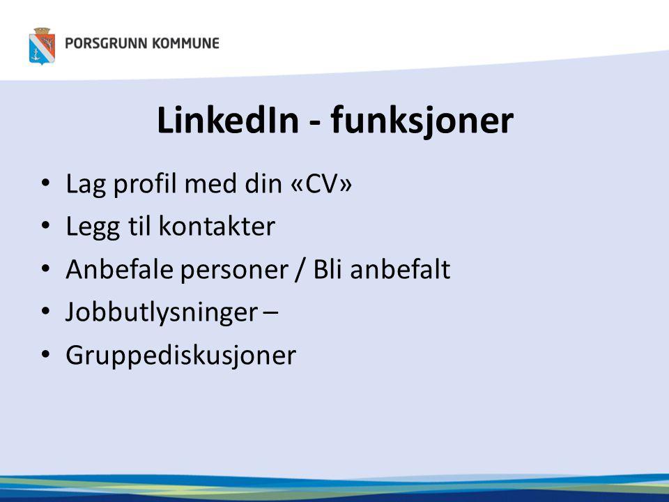 LinkedIn - funksjoner • Lag profil med din «CV» • Legg til kontakter • Anbefale personer / Bli anbefalt • Jobbutlysninger – • Gruppediskusjoner