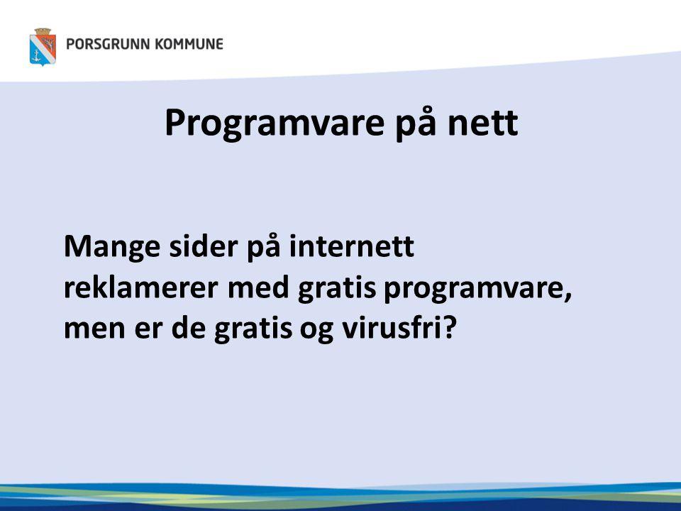 Programvare på nett Mange sider på internett reklamerer med gratis programvare, men er de gratis og virusfri?