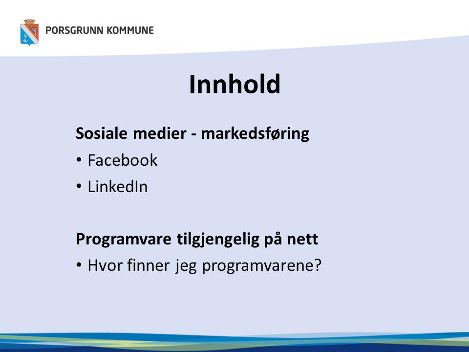 Innhold Sosiale medier - markedsføring • Facebook • LinkedIn Programvare tilgjengelig på nett • Hvor finner jeg programvarene?