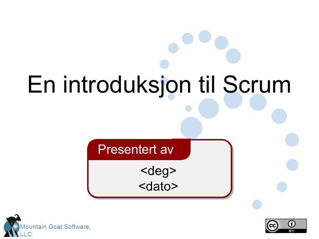 Mountain Goat Software, LLC Presentert av En introduksjon til Scrum