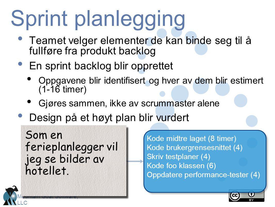 Mountain Goat Software, LLC Sprint planlegging • Teamet velger elementer de kan binde seg til å fullføre fra produkt backlog • En sprint backlog blir