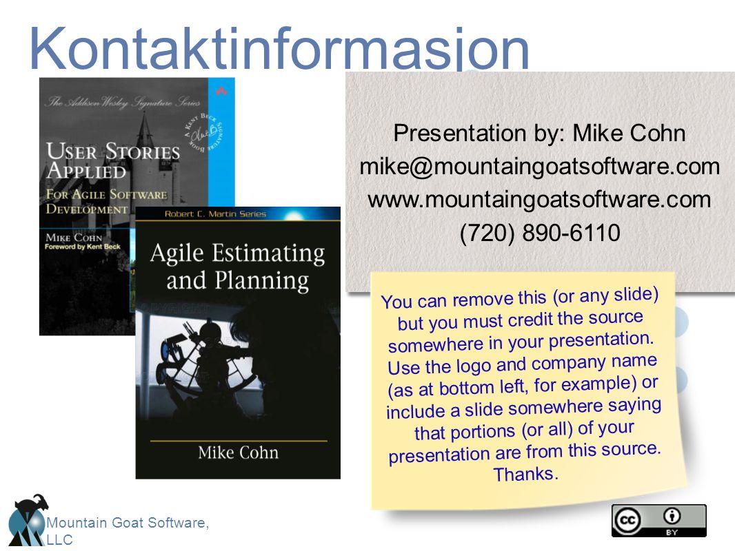 Mountain Goat Software, LLC Kontaktinformasjon Presentation by: Mike Cohn mike@mountaingoatsoftware.com www.mountaingoatsoftware.com (720) 890-6110 Pr