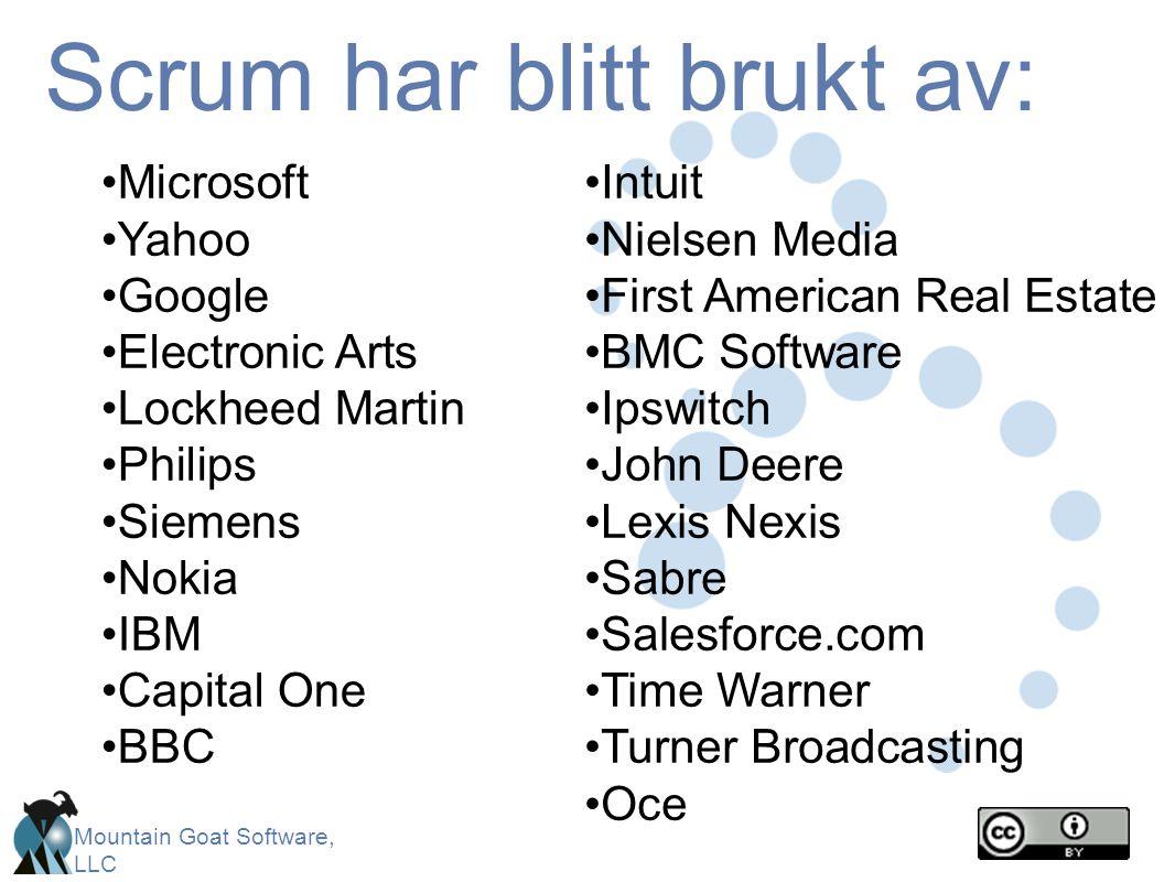 Mountain Goat Software, LLC Scrum har blitt brukt av: •Microsoft •Yahoo •Google •Electronic Arts •Lockheed Martin •Philips •Siemens •Nokia •IBM •Capit