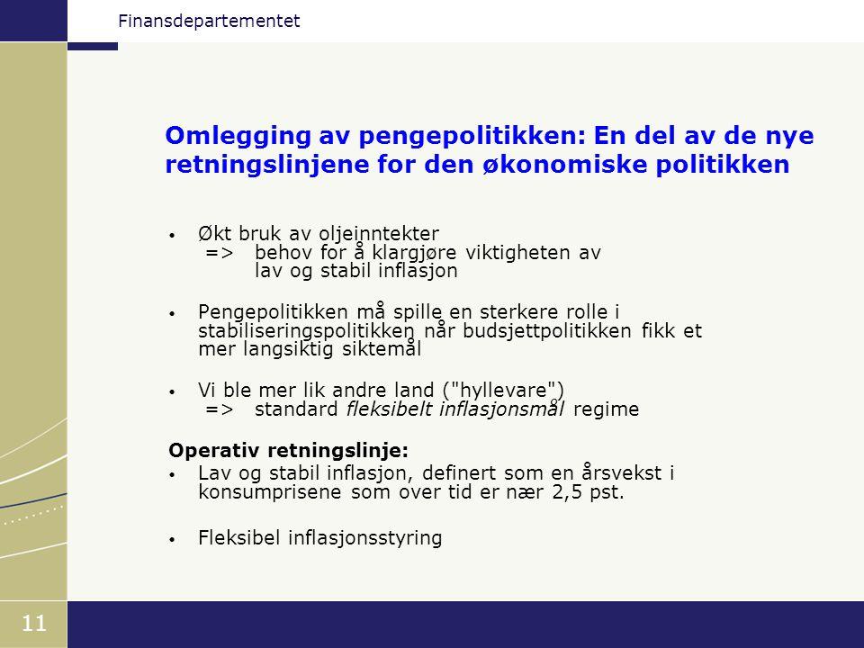 Finansdepartementet 11 Omlegging av pengepolitikken: En del av de nye retningslinjene for den økonomiske politikken • Økt bruk av oljeinntekter =>beho