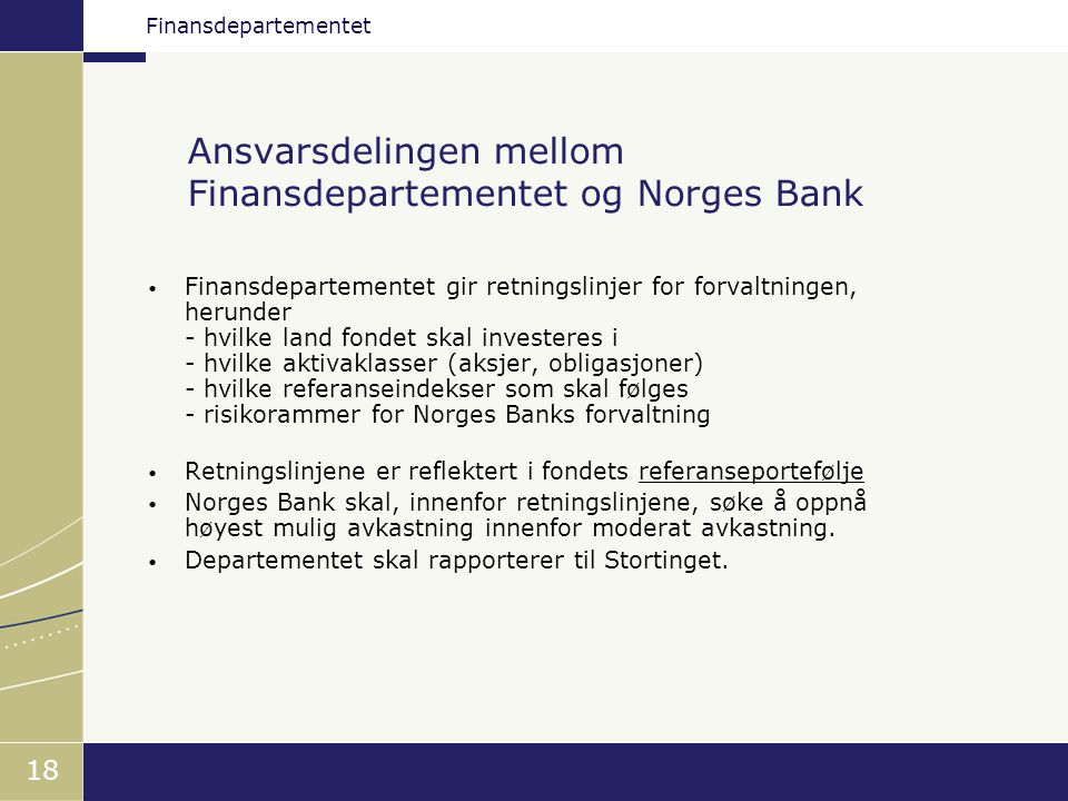 Finansdepartementet 18 • Finansdepartementet gir retningslinjer for forvaltningen, herunder - hvilke land fondet skal investeres i - hvilke aktivaklas