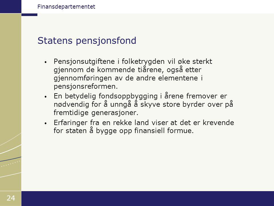Finansdepartementet 24 Statens pensjonsfond • Pensjonsutgiftene i folketrygden vil øke sterkt gjennom de kommende tiårene, også etter gjennomføringen av de andre elementene i pensjonsreformen.