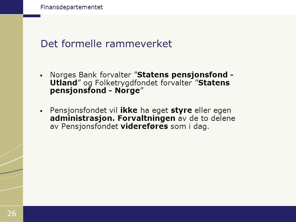 "Finansdepartementet 26 Det formelle rammeverket • Norges Bank forvalter ""Statens pensjonsfond - Utland"" og Folketrygdfondet forvalter ""Statens pensjon"
