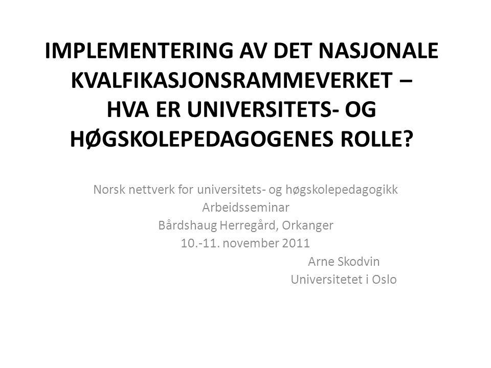 IMPLEMENTERING AV DET NASJONALE KVALFIKASJONSRAMMEVERKET – HVA ER UNIVERSITETS- OG HØGSKOLEPEDAGOGENES ROLLE? Norsk nettverk for universitets- og høgs