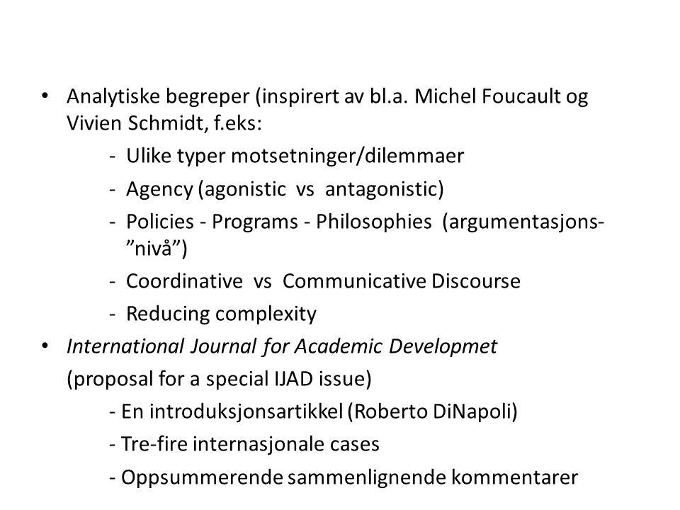 • Analytiske begreper (inspirert av bl.a. Michel Foucault og Vivien Schmidt, f.eks: -Ulike typer motsetninger/dilemmaer - Agency (agonistic vs antagon
