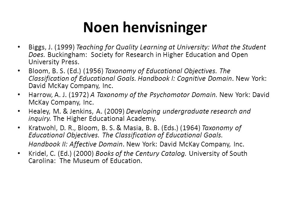 Noen henvisninger • Biggs, J. (1999) Teaching for Quality Learning at University: What the Student Does. Buckingham: Society for Research in Higher Ed
