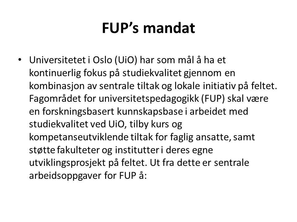 FUP's mandat • Universitetet i Oslo (UiO) har som mål å ha et kontinuerlig fokus på studiekvalitet gjennom en kombinasjon av sentrale tiltak og lokale initiativ på feltet.
