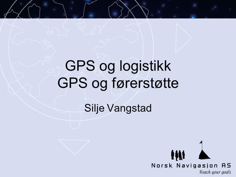 GPS og logistikk GPS og førerstøtte Silje Vangstad