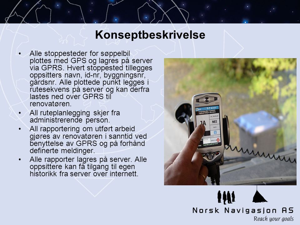 Konseptbeskrivelse •Alle stoppesteder for søppelbil plottes med GPS og lagres på server via GPRS.