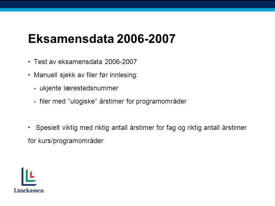 """Eksamensdata 2006-2007 • Test av eksamensdata 2006-2007 • Manuell sjekk av filer før innlesing: -ukjente lærestedsnummer -filer med """"ulogiske"""" årstime"""