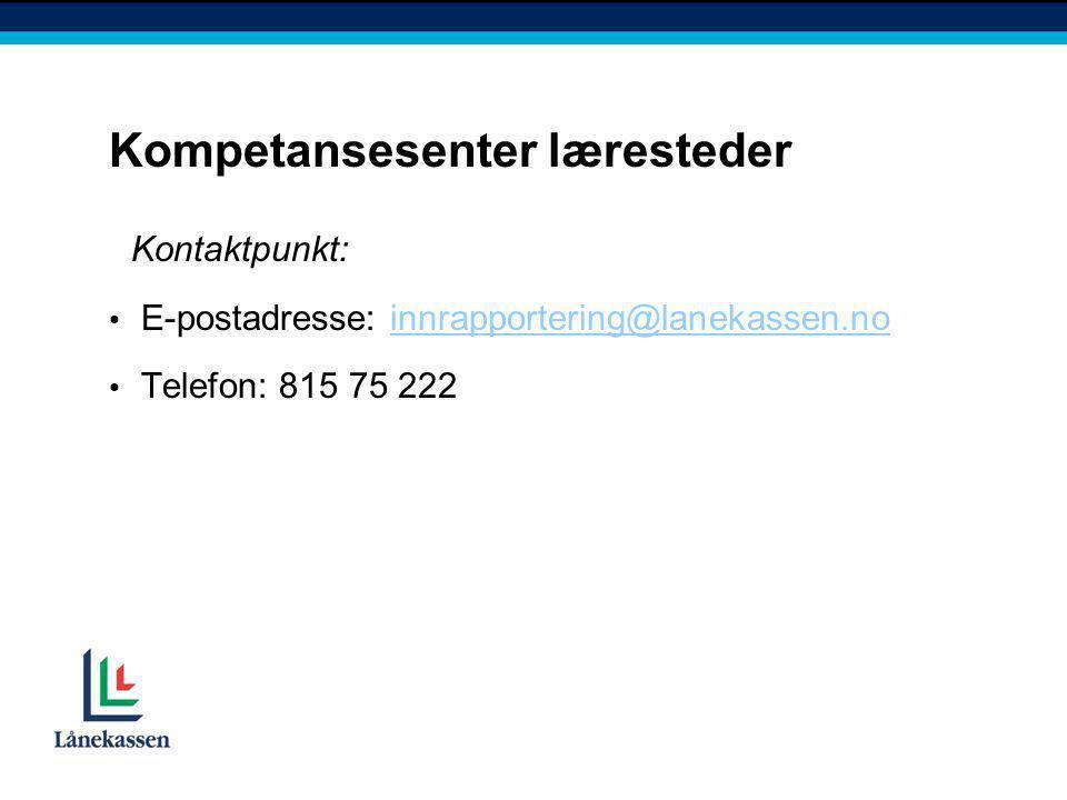 Kompetansesenter læresteder Kontaktpunkt: • E-postadresse: innrapportering@lanekassen.noinnrapportering@lanekassen.no • Telefon: 815 75 222