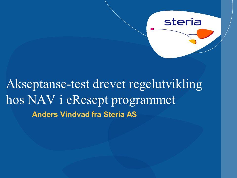 Akseptanse-test drevet regelutvikling hos NAV i eResept programmet Anders Vindvad fra Steria AS