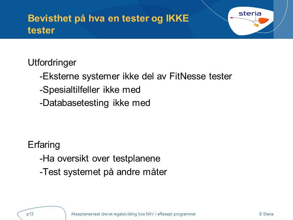 © Steria Akseptanse-test drevet regelutvikling hos NAV i eResept programmetp13 Bevisthet på hva en tester og IKKE tester Utfordringer -Eksterne system