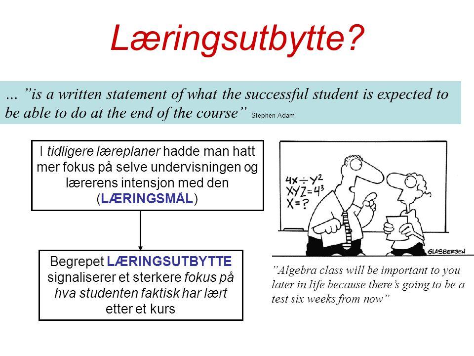 """Begrepet LÆRINGSUTBYTTE signaliserer et sterkere fokus på hva studenten faktisk har lært etter et kurs Læringsutbytte? … """"is a written statement of wh"""