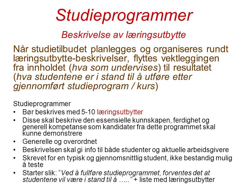 Studieprogrammer Beskrivelse av læringsutbytte Når studietilbudet planlegges og organiseres rundt læringsutbytte-beskrivelser, flyttes vektleggingen f
