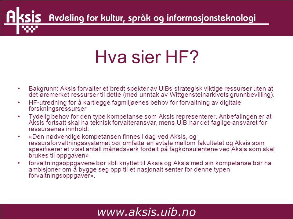 www.aksis.uib.no Hva sier HF? •Bakgrunn: Aksis forvalter et bredt spekter av UiBs strategisk viktige ressurser uten at det øremerket ressurser til det