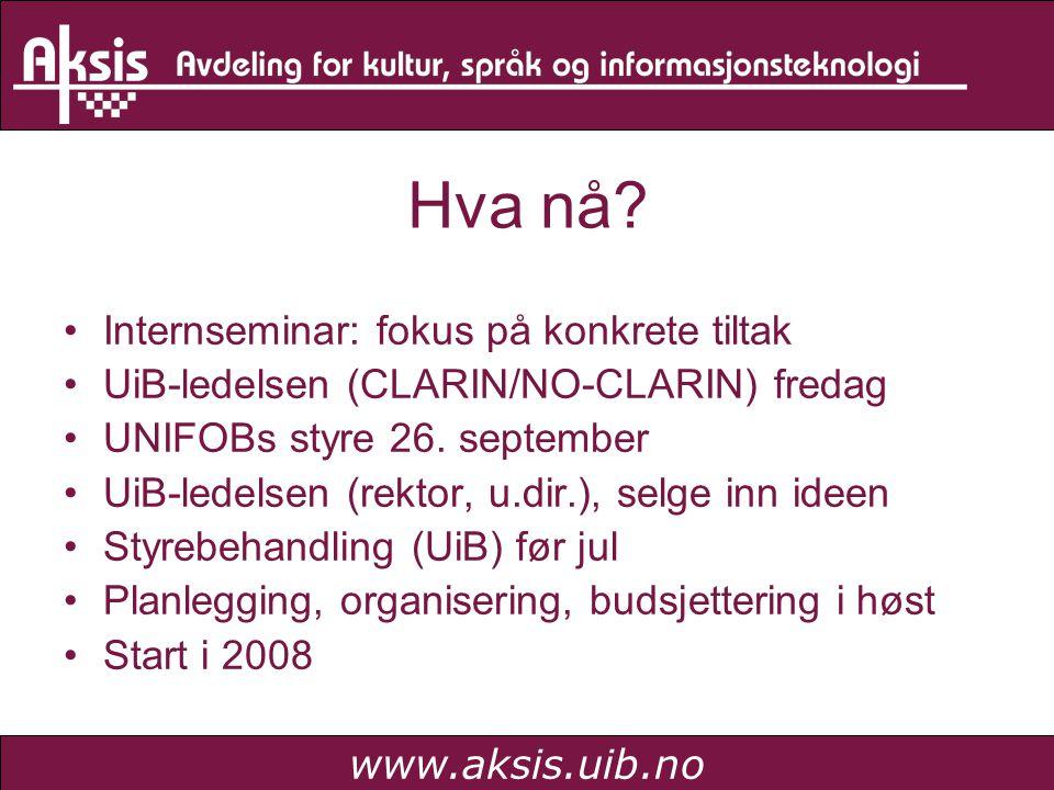 www.aksis.uib.no Hva nå? •Internseminar: fokus på konkrete tiltak •UiB-ledelsen (CLARIN/NO-CLARIN) fredag •UNIFOBs styre 26. september •UiB-ledelsen (