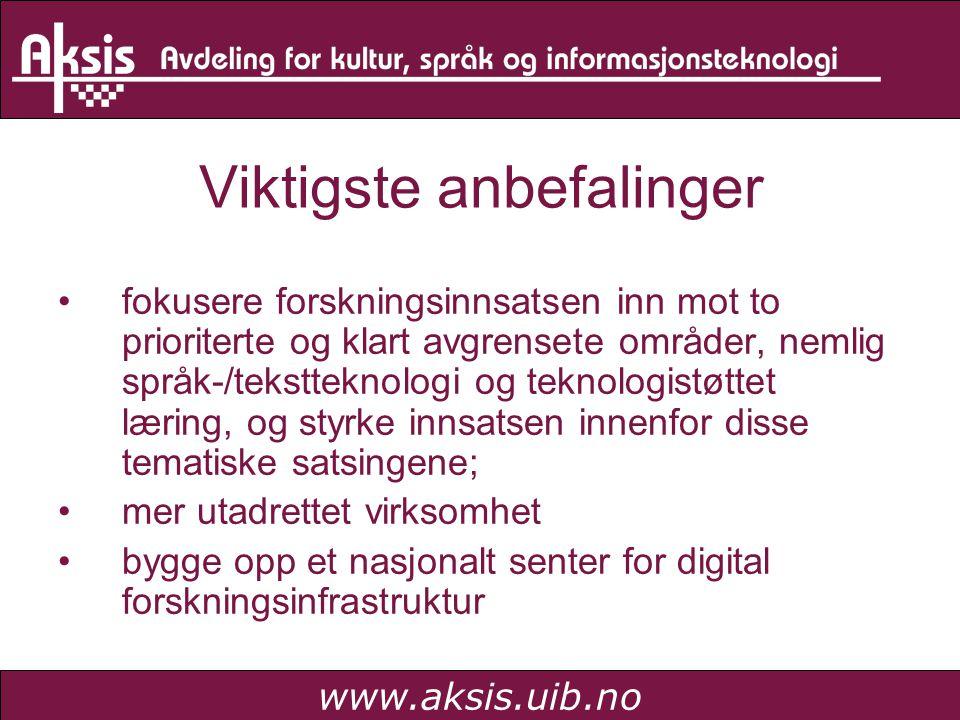 www.aksis.uib.no Viktigste anbefalinger •fokusere forskningsinnsatsen inn mot to prioriterte og klart avgrensete områder, nemlig språk-/tekstteknologi