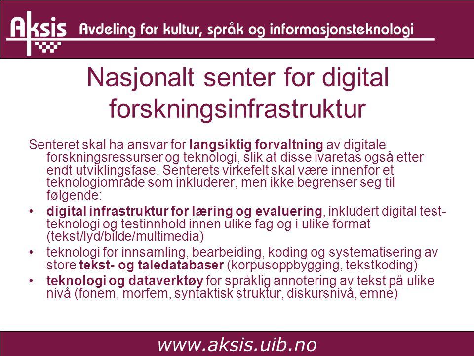 www.aksis.uib.no Nasjonalt senter for digital forskningsinfrastruktur Senteret skal ha ansvar for langsiktig forvaltning av digitale forskningsressurs
