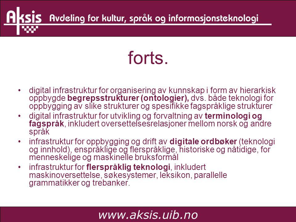 www.aksis.uib.no forts. •digital infrastruktur for organisering av kunnskap i form av hierarkisk oppbygde begrepsstrukturer (ontologier), dvs. både te