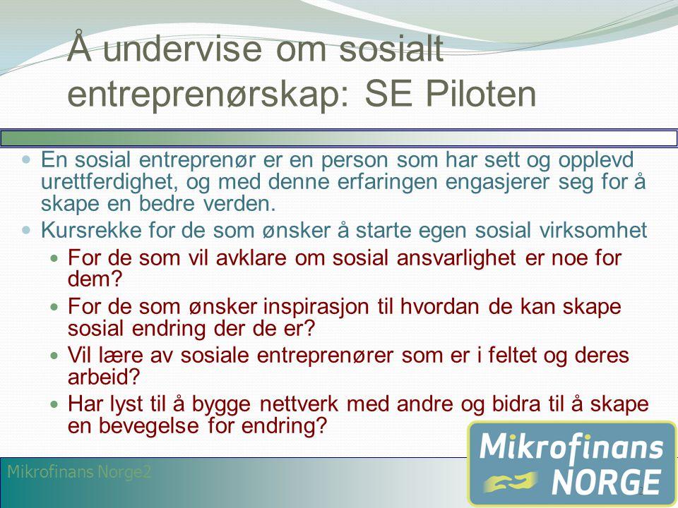 Mikrofinans Norge2 Å undervise om sosialt entreprenørskap: SE Piloten  En sosial entreprenør er en person som har sett og opplevd urettferdighet, og