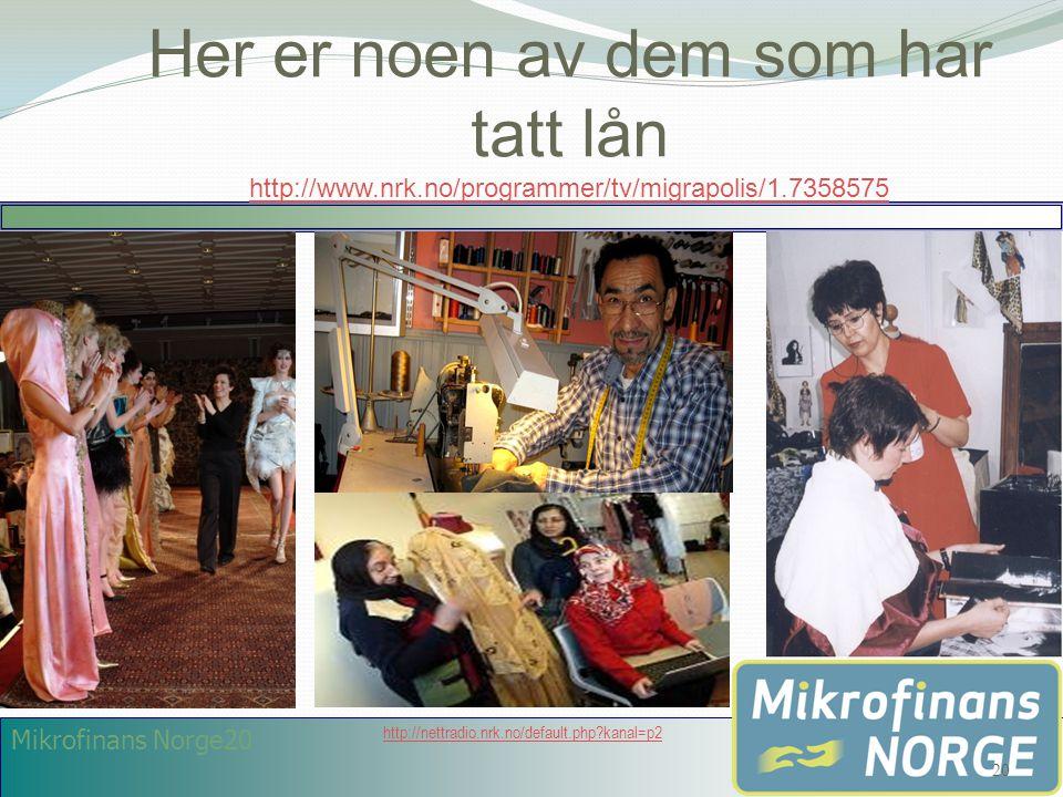 Mikrofinans Norge20 Her er noen av dem som har tatt lån http://www.nrk.no/programmer/tv/migrapolis/1.7358575 http://www.nrk.no/programmer/tv/migrapoli