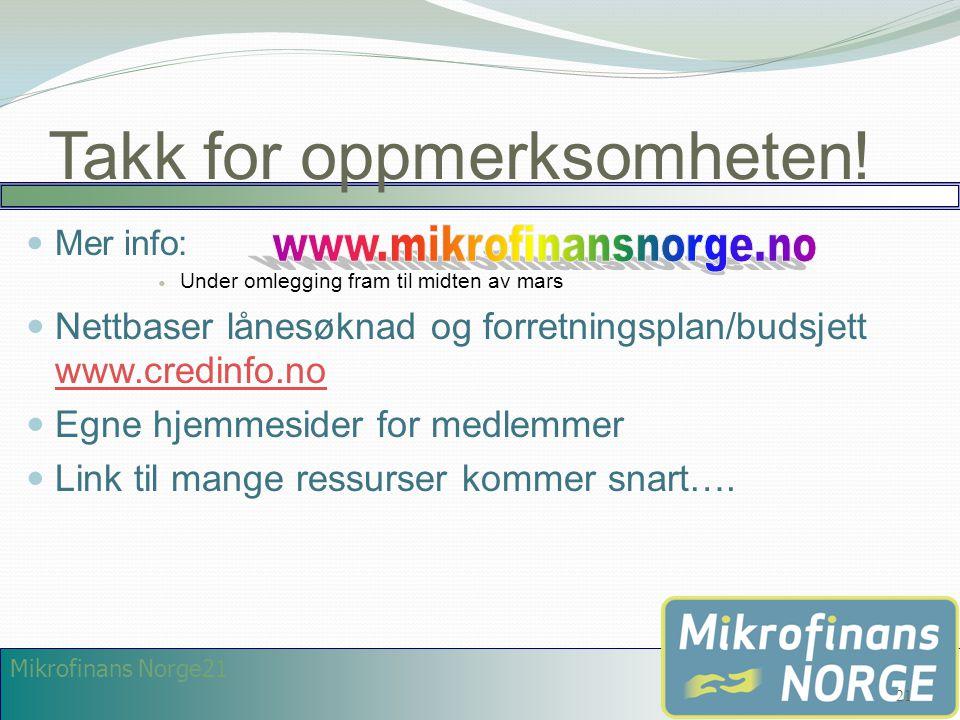 Mikrofinans Norge21 Takk for oppmerksomheten!  Mer info:  Under omlegging fram til midten av mars  Nettbaser lånesøknad og forretningsplan/budsjett