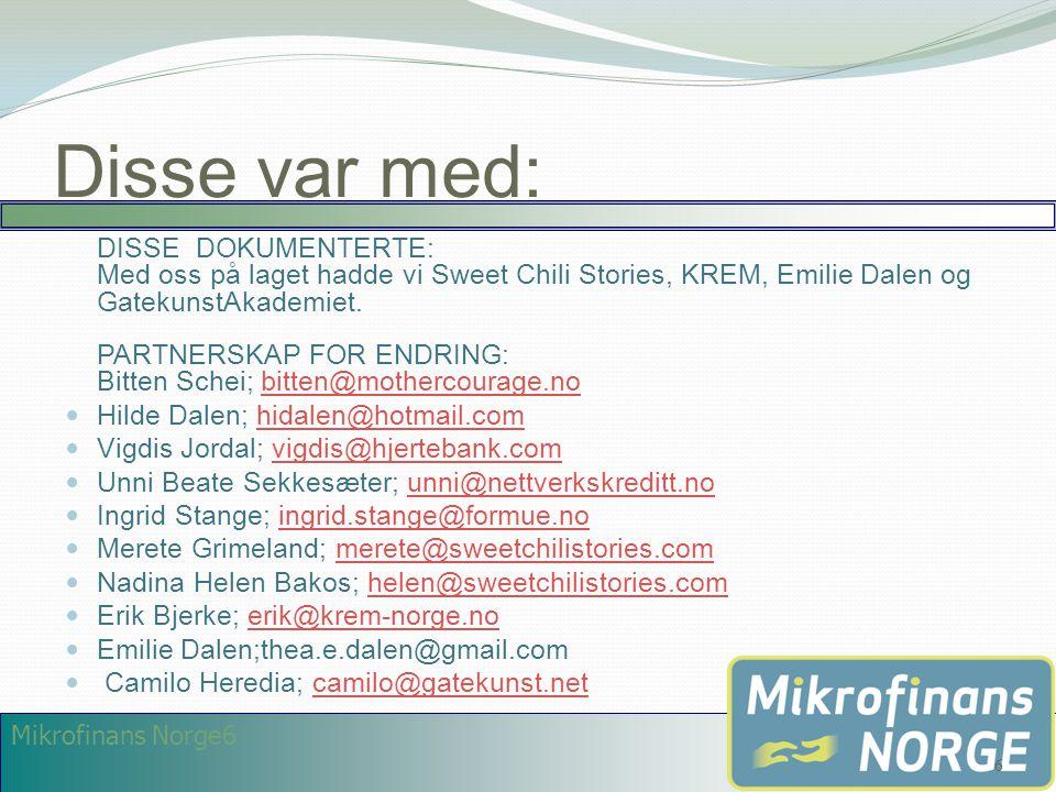 Mikrofinans Norge6 Disse var med: DISSE DOKUMENTERTE: Med oss på laget hadde vi Sweet Chili Stories, KREM, Emilie Dalen og GatekunstAkademiet. PARTNER