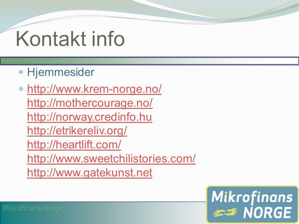 Mikrofinans Norge7 Kontakt info  Hjemmesider  http://www.krem-norge.no/ http://mothercourage.no/ http://norway.credinfo.hu http://etrikereliv.org/ h