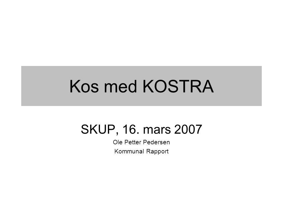 Kos med KOSTRA SKUP, 16. mars 2007 Ole Petter Pedersen Kommunal Rapport