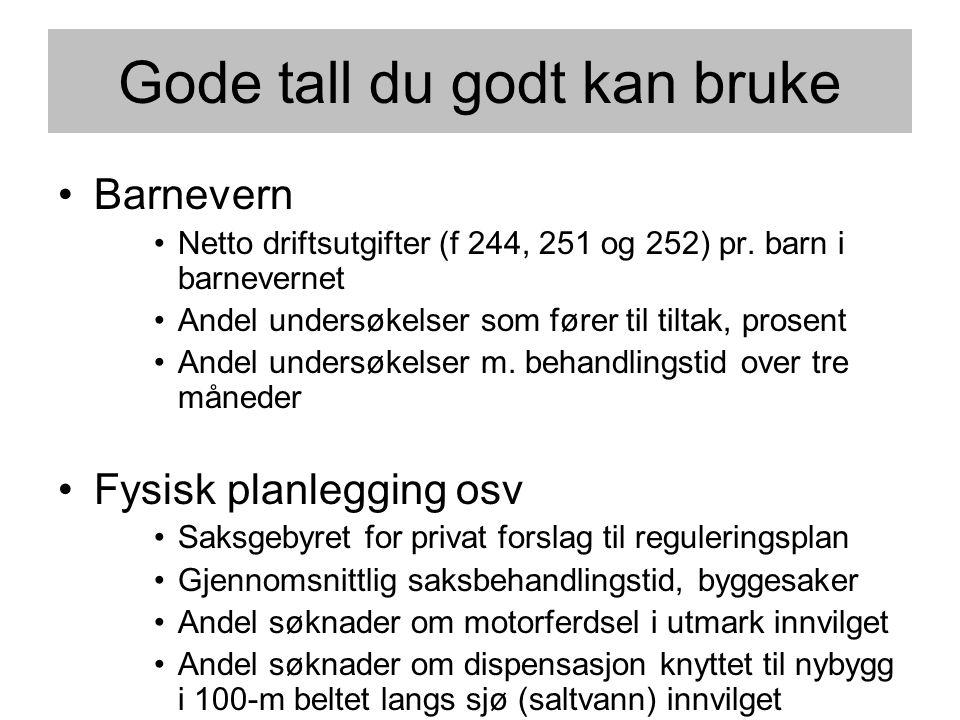 Gode tall du godt kan bruke •Barnevern •Netto driftsutgifter (f 244, 251 og 252) pr.