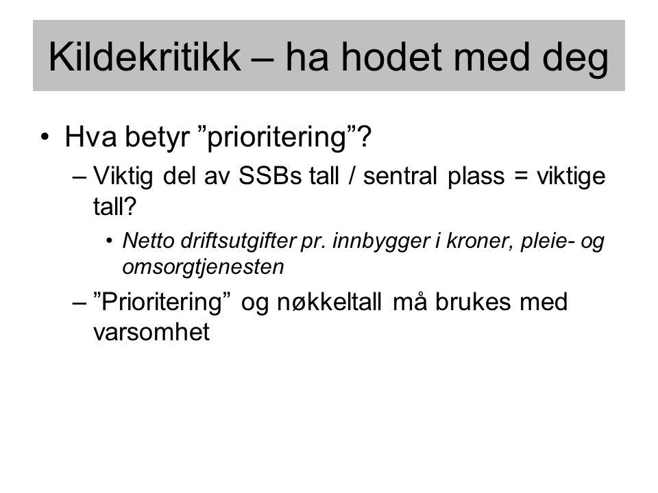 """•Hva betyr """"prioritering""""? –Viktig del av SSBs tall / sentral plass = viktige tall? •Netto driftsutgifter pr. innbygger i kroner, pleie- og omsorgtjen"""