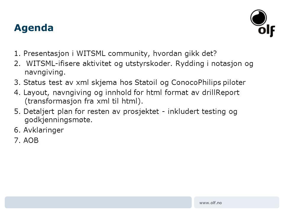 www.olf.no Agenda 1. Presentasjon i WITSML community, hvordan gikk det? 2. WITSML-ifisere aktivitet og utstyrskoder. Rydding i notasjon og navngiving.