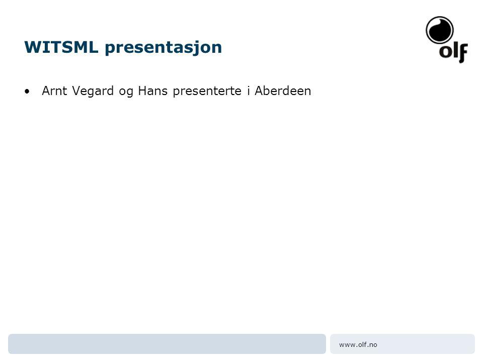 www.olf.no WITSML presentasjon •Arnt Vegard og Hans presenterte i Aberdeen