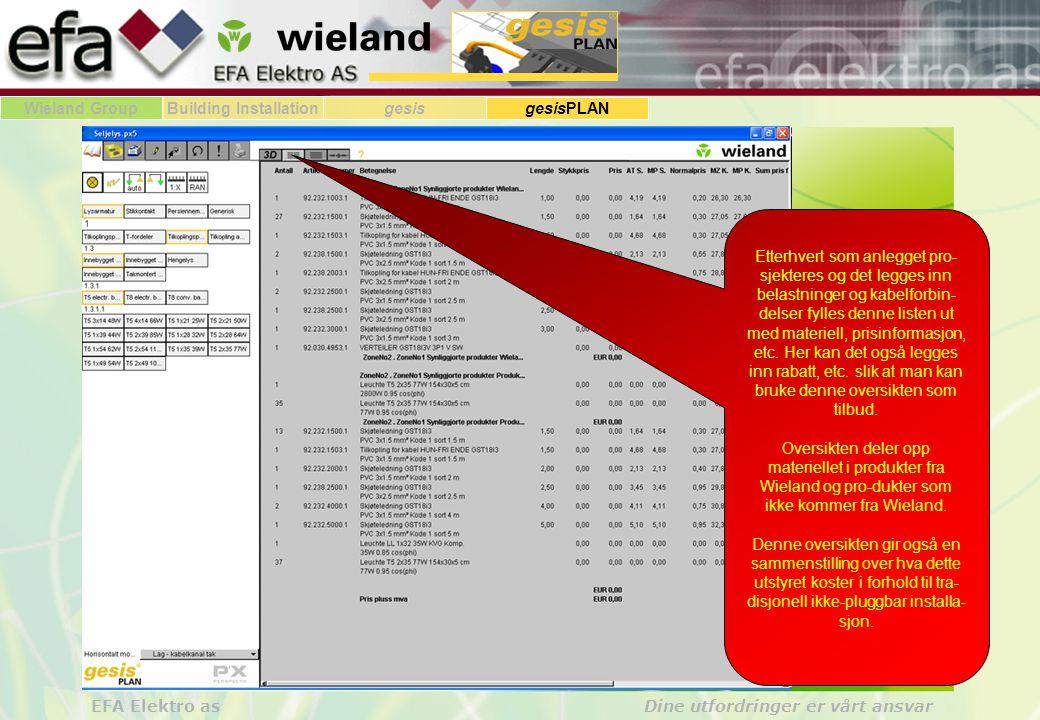 Wieland GroupBuilding Installationgesis gesisPLAN EFA Elektro as Dine utfordringer er vårt ansvar Etterhvert som anlegget pro- sjekteres og det legges inn belastninger og kabelforbin- delser fylles denne listen ut med materiell, prisinformasjon, etc.
