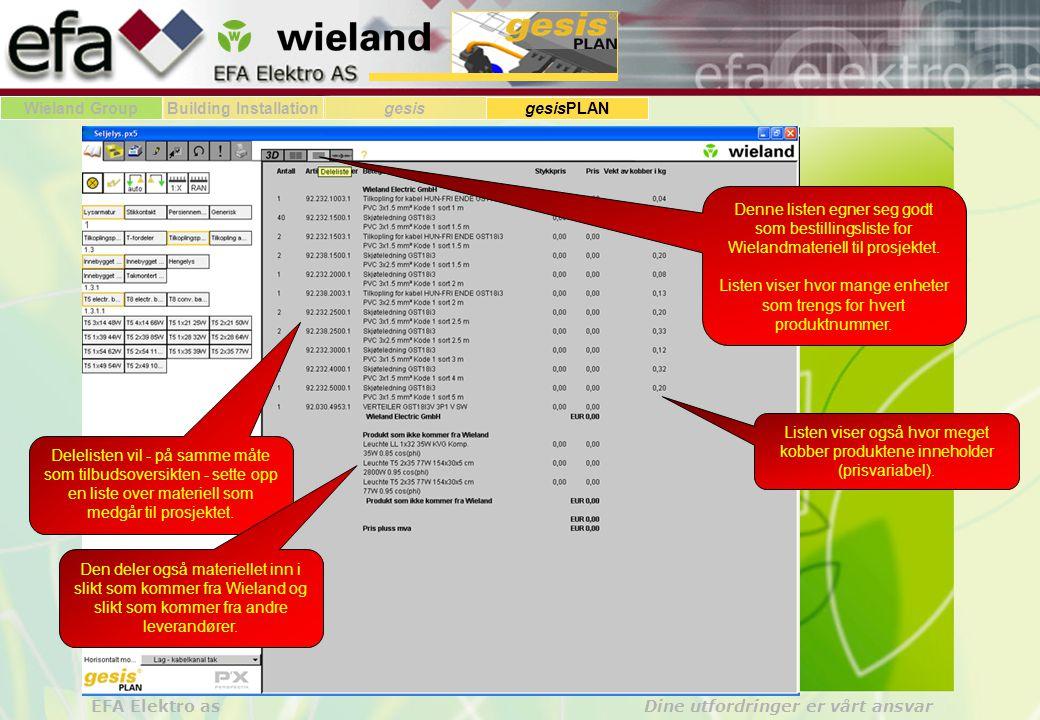 Wieland GroupBuilding Installationgesis gesisPLAN EFA Elektro as Dine utfordringer er vårt ansvar Delelisten vil - på samme måte som tilbudsoversikten - sette opp en liste over materiell som medgår til prosjektet.