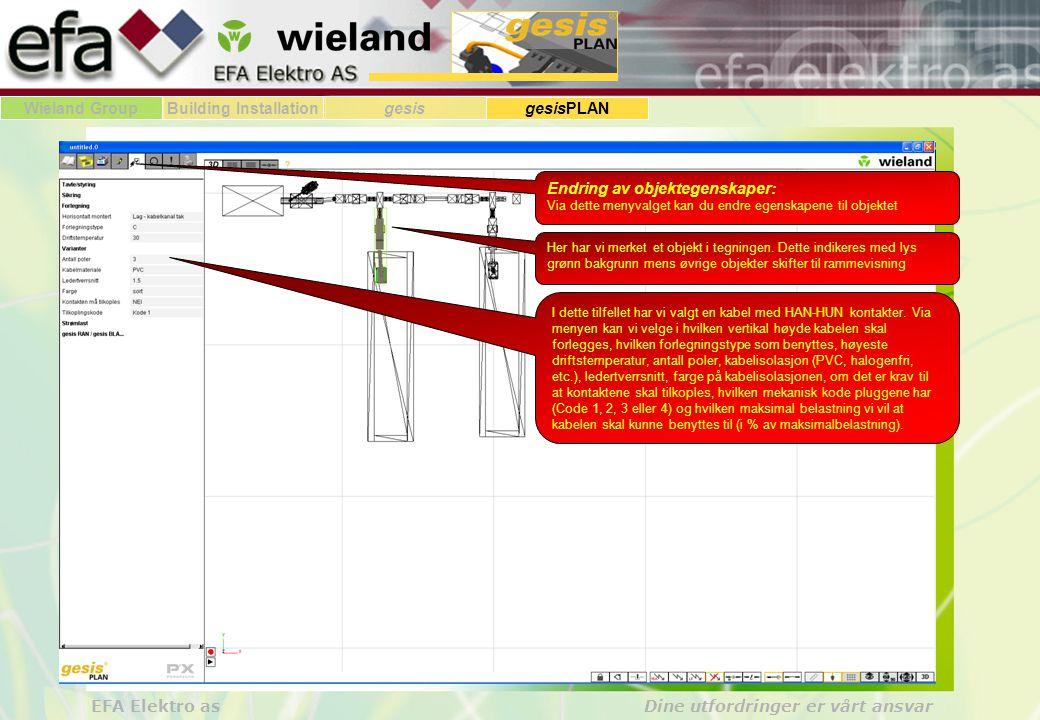 Wieland GroupBuilding Installationgesis gesisPLAN EFA Elektro as Dine utfordringer er vårt ansvar Endring av objektegenskaper: Via dette menyvalget kan du endre egenskapene til objektet Her har vi merket et objekt i tegningen.
