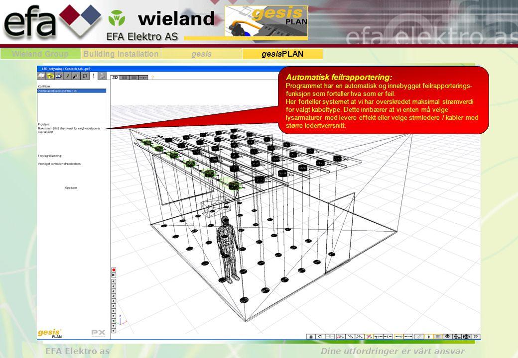 Wieland GroupBuilding Installationgesis gesisPLAN EFA Elektro as Dine utfordringer er vårt ansvar Automatisk feilrapportering: Programmet har en automatisk og innebygget feilrapporterings- funksjon som forteller hva som er feil.
