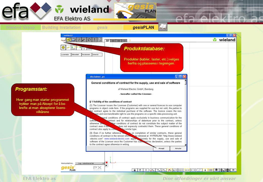 Wieland GroupBuilding Installationgesis gesisPLAN EFA Elektro as Dine utfordringer er vårt ansvar Produktdatabase: Produkter (kabler, laster, etc.) velges herfra og plasseres i tegningen.