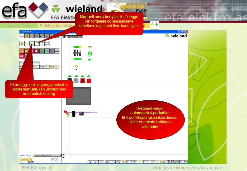 Wieland GroupBuilding Installationgesis gesisPLAN EFA Elektro as Dine utfordringer er vårt ansvar Dette området er spesielt tilrettelagt for for-delere av ulike slag.