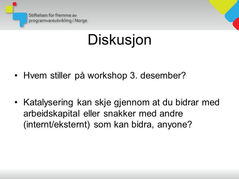 Diskusjon •Hvem stiller på workshop 3. desember.