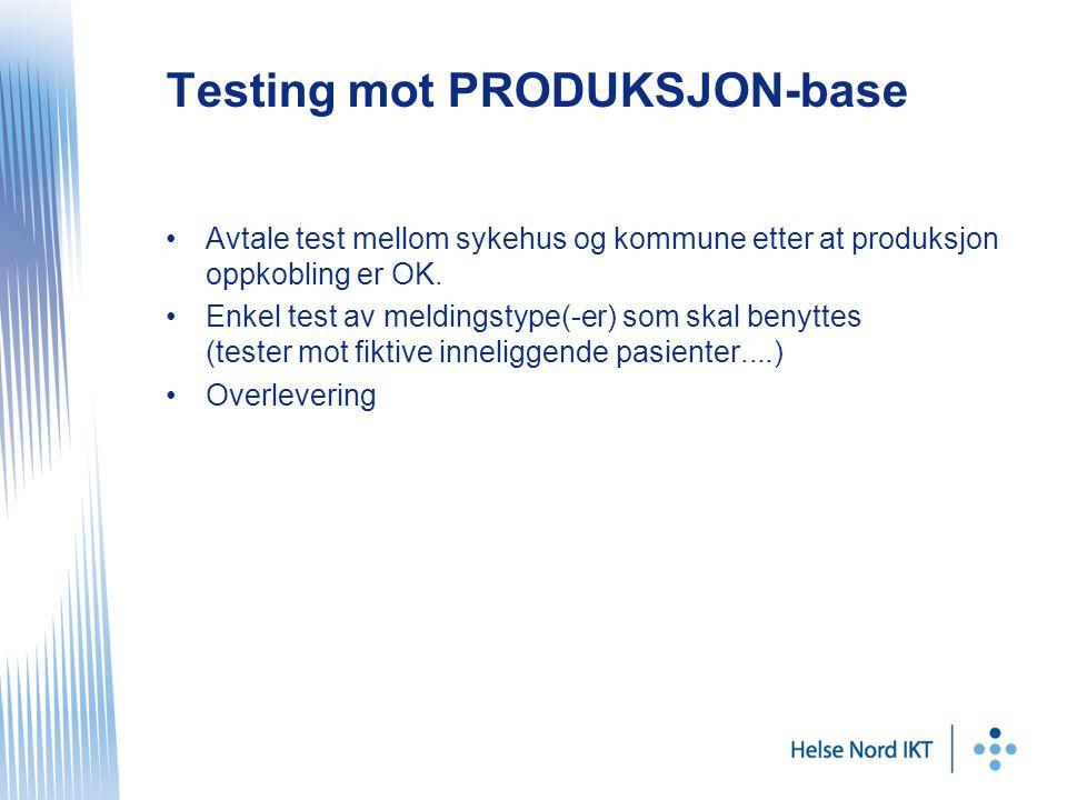 Testing mot PRODUKSJON-base •Avtale test mellom sykehus og kommune etter at produksjon oppkobling er OK.