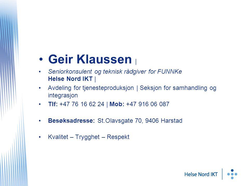 •Geir Klaussen | •Seniorkonsulent og teknisk rådgiver for FUNNKe Helse Nord IKT | •Avdeling for tjenesteproduksjon | Seksjon for samhandling og integrasjon •Tlf: +47 76 16 62 24 | Mob: +47 916 06 087 •Besøksadresse: St.Olavsgate 70, 9406 Harstad •Kvalitet – Trygghet – Respekt