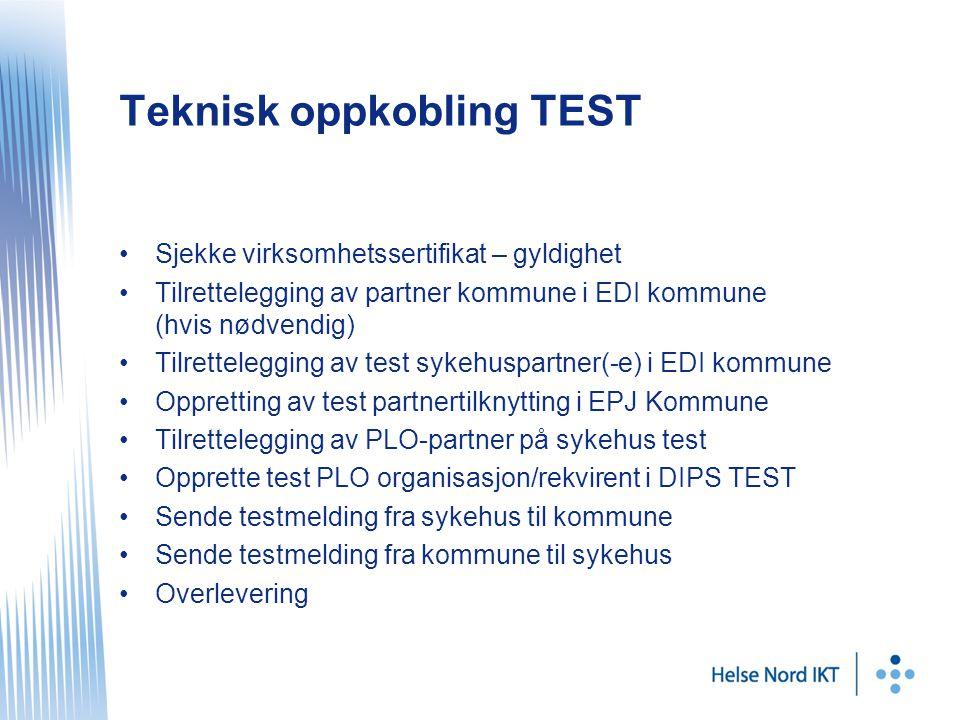 Teknisk oppkobling TEST •Sjekke virksomhetssertifikat – gyldighet •Tilrettelegging av partner kommune i EDI kommune (hvis nødvendig) •Tilrettelegging av test sykehuspartner(-e) i EDI kommune •Oppretting av test partnertilknytting i EPJ Kommune •Tilrettelegging av PLO-partner på sykehus test •Opprette test PLO organisasjon/rekvirent i DIPS TEST •Sende testmelding fra sykehus til kommune •Sende testmelding fra kommune til sykehus •Overlevering