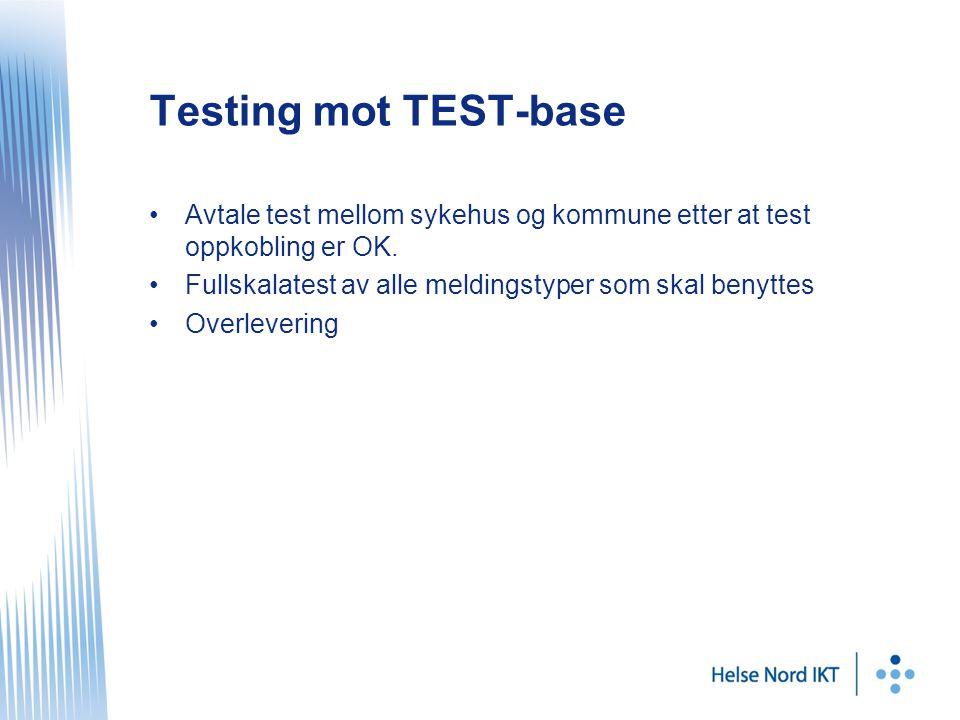 Testing mot TEST-base •Avtale test mellom sykehus og kommune etter at test oppkobling er OK.
